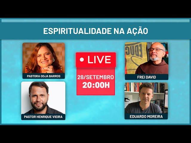 Espiritualidade na Ação - Pastora Odja Barros, Frei David, Pastor Henrique e Edu Moreira
