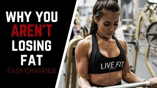 Why You ARENT Losing Fat - Common Mistakes