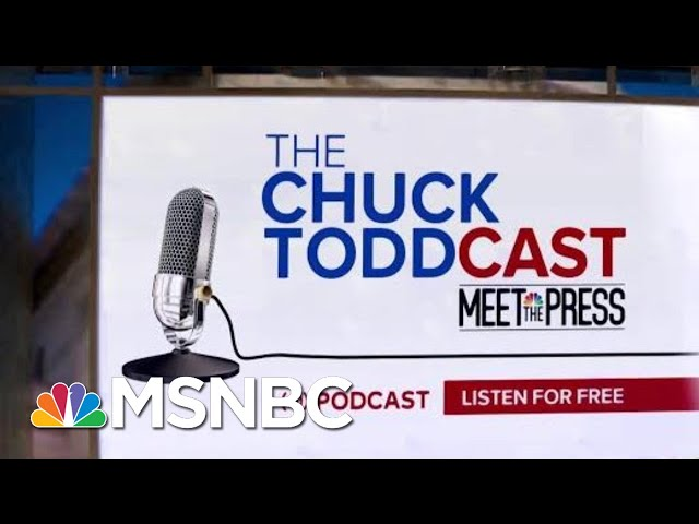 Listen To The Chuck ToddCast From Meet The Press | MTP Daily | MSNBC