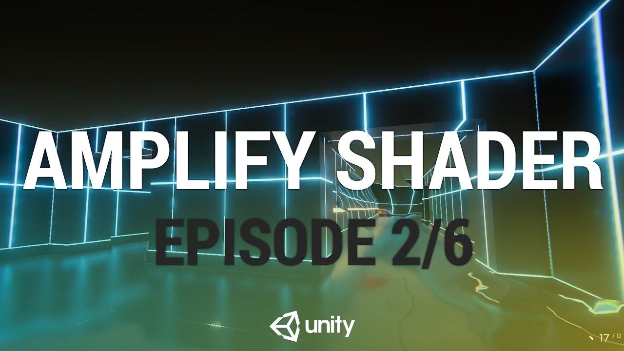 Amplify Shader Editor: Adding Visual Polish - Shaders and Materials [2/6]  Live 2017/5/10