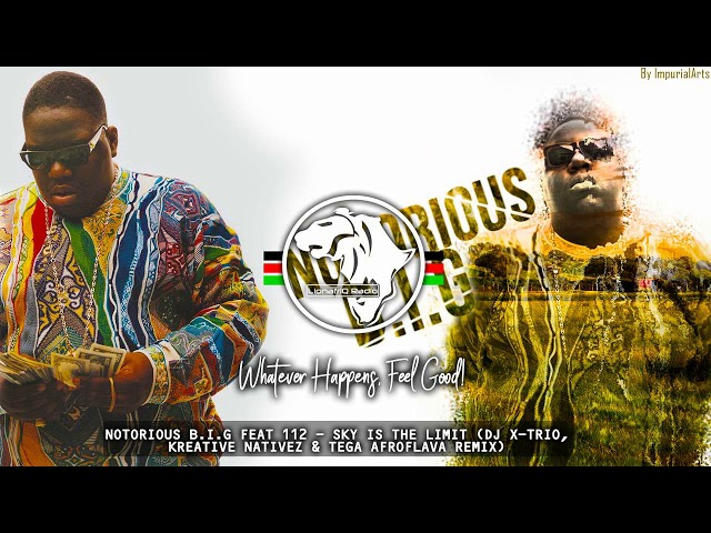 Notorious B.I.G Feat 112 - Sky Is The Limit (Dj X-Trio, Kreative Nativez & Tega Afroflava Remix)