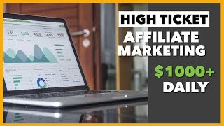 Earn $1,000 Per Day With High Ticket Affiliate Marketing
