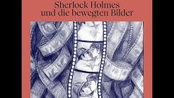 Die neuen Kriminalgeschichten | Sherlock Holmes und die bewegten Bilder (Komplettes Hörbuch)