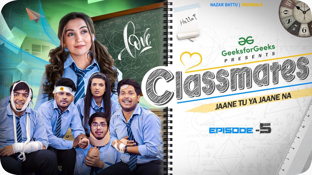 CLASSMATES    Web Series    EP05- Jaane Tu Ya Jaane Na    NAZARBATTU   