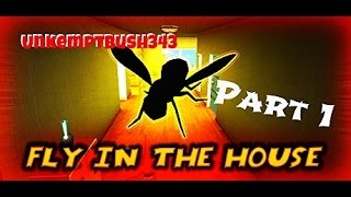 Fly In The House  Part 1 DIE FLY DIE Gameplay