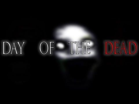 Day Of The Dead | Creepypasta