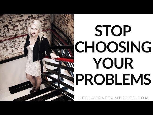 STOP CHOOSING YOUR PROBLEM - KEELA CRAFT AMBROSE