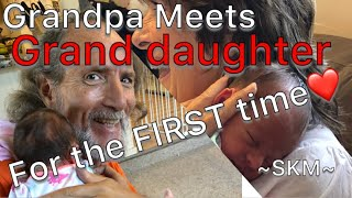 Grandfather meets Grand daughter for FIRST time / Grandpa sings to new born grand baby