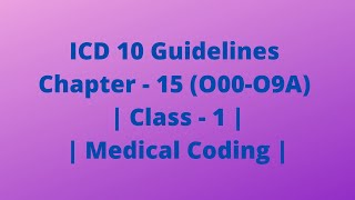 ICD 10 Guidelines Chapter - 15 (O00-O9A) | Class - 1 | Medical Coding | Emergency Department