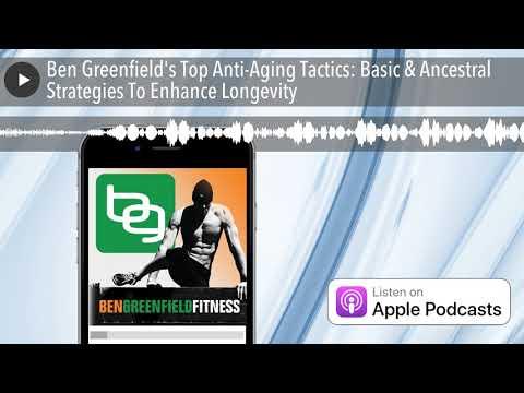 ben-greenfield's-top-anti-aging-tactics:-basic-&-ancestral-strategies-to-enhance-longevity