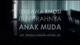 """TERBAWA EMOSI ITU FITRAHNYA ANAK MUDA""   Ust. Tengku Hanan Attaki Lc"