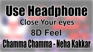 Use Headphone | CHAMMA CHAMMA - NEHA KAKKAR | 8D Audio with 8D Feel