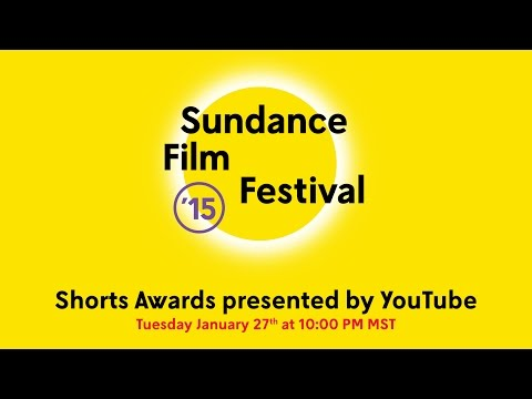 2015 Sundance Film Festival Shorts Awards presented by YouTube