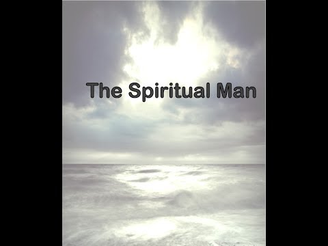 The Spiritual Man - Part 1 (Creation of the Spirit, Soul and Body of Man)