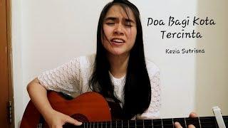 Download Mp3 Doa Bagi Kota Tercinta Cover - Kezia Sutrisna