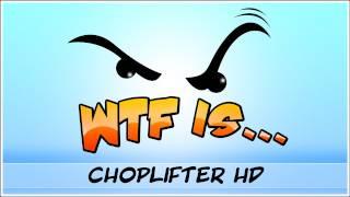 ► WTF Is... - Choplifter HD ?