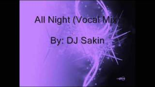 All Night (Vocal Mix) - DJ Sakin