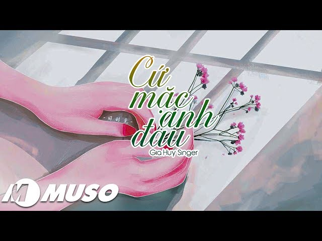 Cứ Mặc Anh Đau - Gia Huy Singer ft Nguyễn Văn Chung | MV Lyrics HD