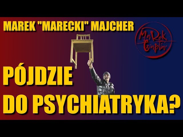 Układ zamknięty działa.Marek Marecki Majcher pójdzie do psychiatryka za uprowadzenie swojego dziecka