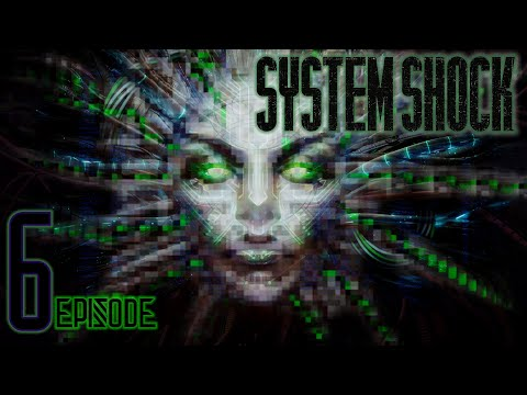 System Shock Enhanced Editions - EP 6  