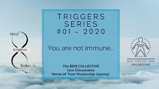 #1 Triggers ~ You are not immune.  Brought to you by B.E.M Collective