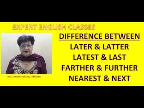 Uses of Older & oldest, later & latest, latter & last, farther & further and nearest & next