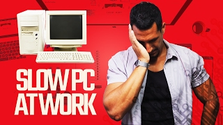 Slow PC At Work!: What Now?
