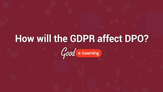How will the GDPR affect DPO? | Good e-Learning