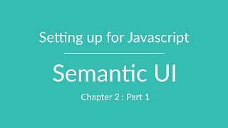 Semantic UI - Setting up for JavaScript - Chapter 2 Part 1