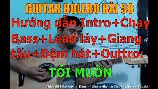 GUITAR BOLERO BÀI 58: TÔI MUỐN - Điệu Bebop (Hướng dẫn Intro+Chạy Bass+Lead láy+Giang tấu+Đệm hát)