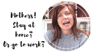 Should mums Stay At Home? Or Go to Work?