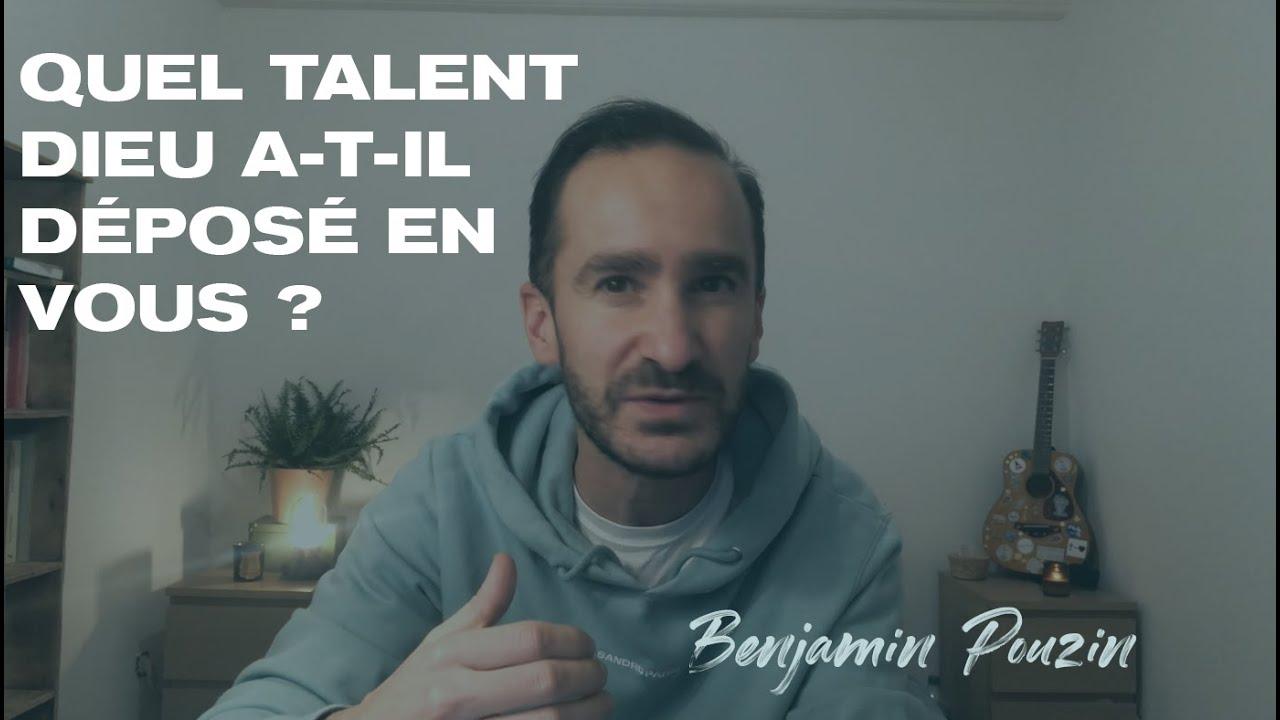 Quel talent Dieu a t'il déposé en vous ? - Benjamin Pouzin