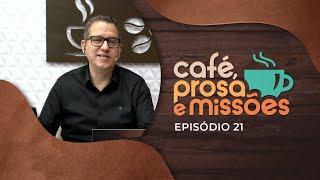 Café, Prosa e Missões   Episódio 21   IPP TV