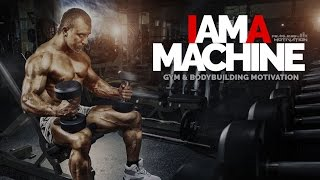 I Am A Machine - Gym & Bodybuilding Motivation - BEAST