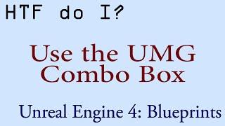 HTF do I? Use the Combo Box Widget in UMG