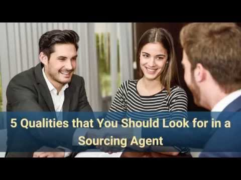 5 Qualities You Should Look In Sourcing Agents