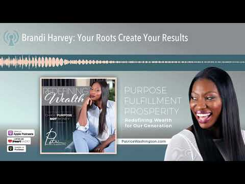 Brandi Harvey: Your Roots Create Your Results