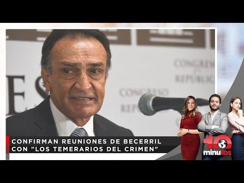 """Confirman reuniones de Becerril con """"Los temerarios del crimen"""" - 10 minutos Edición Matinal"""