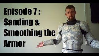 Making Clone Trooper Armor - Episode 7 - Sanding and Smoothing the Armor