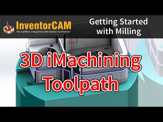 InventorCAM Introductory Video 09 3D iMachining Toolpath