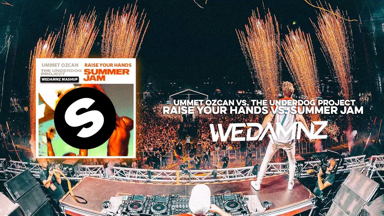 Ummet Ozcan vs  The Underdog Project - Raise Your Hands vs  Summer Jam  (WeDamnz Mashup)