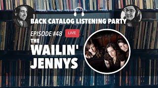Back Catalog Listening Party The Wailin Jennys (Ep. 48)