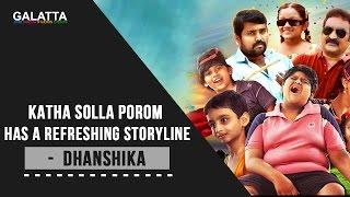 Katha Solla Porom Has A Refreshing Storyline - Dhanshika