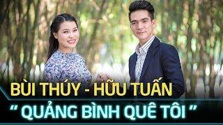 Quảng Bình quê tôi - Bùi Thúy, Hữu Tuấn   Ca nhạc