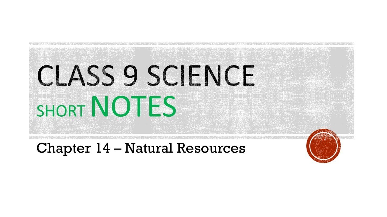 CBSE Class 9 Science Notes – Natural Resources – AglaSem Schools