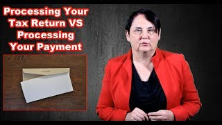 Difference between processing your tax return and processing your payment