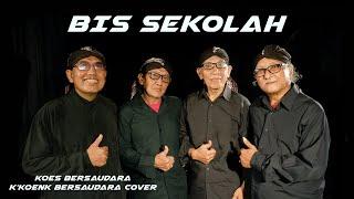 BIS SEKOLAH Koes Bersaudara (K'KoenK Bersaudara Cover)