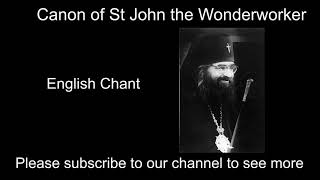 Canon of St John the Wonderworker (Maximovitch/of Shanghai and San Francisco) English Chant