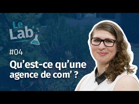 Le Lab' #4 - Qu'est-ce qu'une agence de communication ?