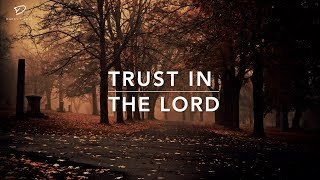 Trust In The Lord - Deep Prayer Music | Stress Relief Music | Worship Music | Meditation Music